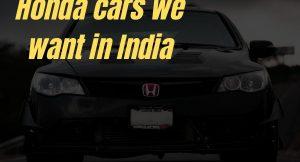 Honda cars we want in India