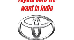 5 cars from Toyota that we want in India