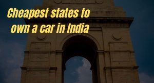 Cheapest states to own a car in India