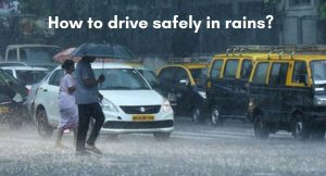 Drive safe in rains