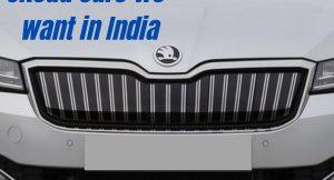 Skoda cars we want in India