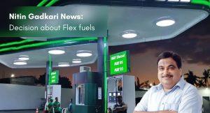 Flex fuels - Nitin Gadkari