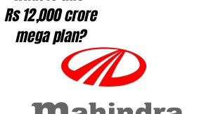 Mahindra Rs 12000 crore plan - How will it be spent?