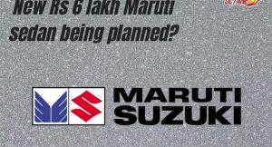 New Rs 6 lakh Maruti sedan being planned?