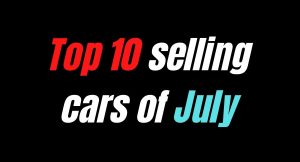 Top 10 selling cars of July - Know them all!